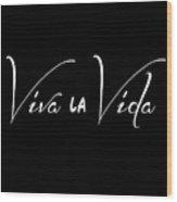 Viva La Vida Wood Print