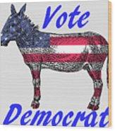 Vote Democrat Wood Print