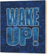 Wake Up Space Background Wood Print