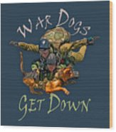 War Dogs Get Down Nbr 1 Wood Print