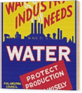 War Industry Needs Water - Wpa Wood Print