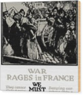 War Rages In France - We Must Feed Them Wood Print
