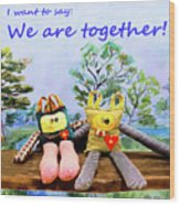 We Are Together Wood Print