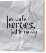We Can Be Heroes Wood Print