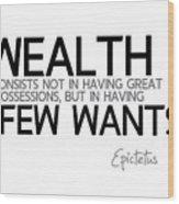 Wealth Is Few Wants - Epictetus Wood Print