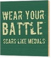 Wear Your Battle Scars - For Men Wood Print