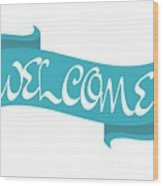 Welcome Sign Wood Print