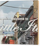 Welcome To Little Italy Sign In Lower Manhattan. Wood Print