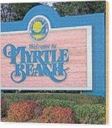 Welcome To Myrtle Beach Wood Print