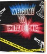 Welcome To Philadelphia Wood Print