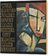 Well-behaved Women Poster Wood Print