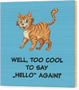 Well, Too Cool To Say Hello Again Funny Cat Gift Wood Print