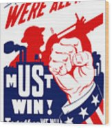 We're All In It - Ww2 Wood Print