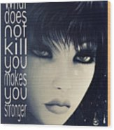 What Does Not Kill You Wood Print