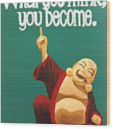 What You Think You Become Buddha Wood Print