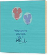 Whatever You Do, Do It Well Wood Print