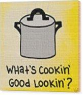 What's Cookin' Good Lookin'? Wood Print