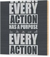 When Every Action Has A Purpose Every Action Has A Result Gym Motivational Quotes Wood Print
