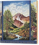 When Its Spring Time In The Rockies Wood Print
