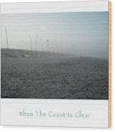 When The Coast Is Clear Wood Print