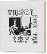 Whiskey For Tea Wood Print