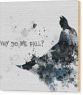 Why Do We Fall? Wood Print