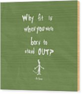 Why Fit In When You Were Born To Stand Out Wood Print
