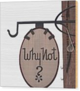 Why Not Vintage Sign Wood Print