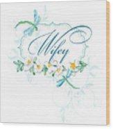 Wifey New Bride Dragonfly W Daisy Flowers N Swirls Wood Print
