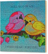 Will You Be My Tweet Heart Forever Wood Print