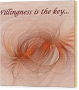 Willingness Is The Key Wood Print
