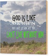 Wisdom Quote God Is Like Oxygen You Cant Live Without Him Wood Print