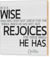 Wise Man, Rejoices Which He Has - Epictetus Wood Print