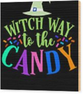 Witch Way To The Candy Halloween Funny Humor Colorful Wood Print