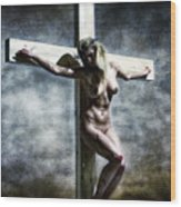 Woman On The Cross I Wood Print