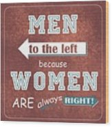 Women Are Always Right Wood Print