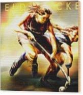 Women In Sports - Field Hockey Wood Print by Mike Massengale