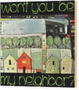 Wont You Be My Neighbor Wood Print