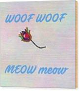 Woof Woof Meow Meow Wood Print