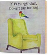 The Right Chair Wood Print
