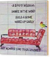 A Birds Wisdom Wood Print