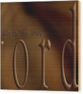Words Are Only Words 3 Wood Print