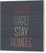 Work Hard Stay Humble Quote Wood Print