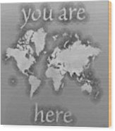 World Map Zona You Are Here In Black And White Wood Print