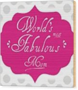 Worlds Most Fabulous Mom Wood Print