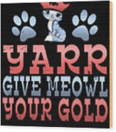 Yarr Give Meowl Your Gold Wood Print
