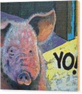Yo Pig Wood Print