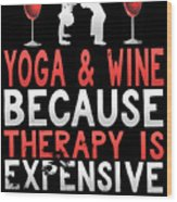 Yoga And Wine Because Therapy Is Expensive Wood Print