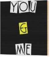 You And Me Wood Print