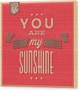 You Are My Sunshine Wood Print
